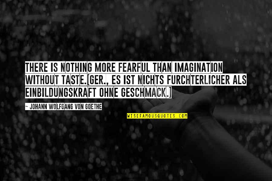 Shira Erlichman Quotes By Johann Wolfgang Von Goethe: There is nothing more fearful than imagination without