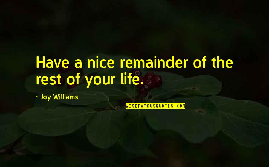 Shira Erlichman Quotes By Joy Williams: Have a nice remainder of the rest of