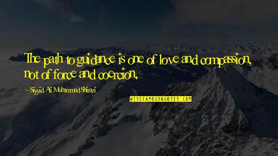 Shirazi's Quotes By Siyyid Ali Muhammad Shirazi: The path to guidance is one of love