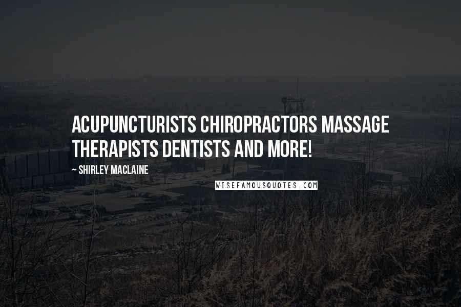 Shirley Maclaine quotes: Acupuncturists Chiropractors Massage Therapists Dentists and more!