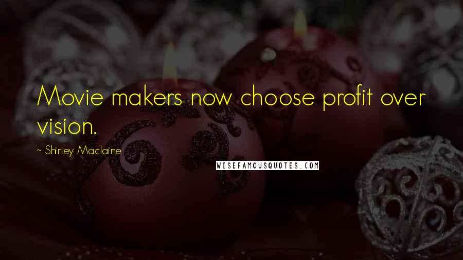 Shirley Maclaine quotes: Movie makers now choose profit over vision.