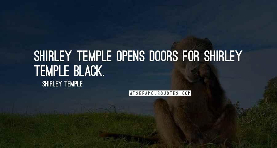 Shirley Temple quotes: Shirley Temple opens doors for Shirley Temple Black.