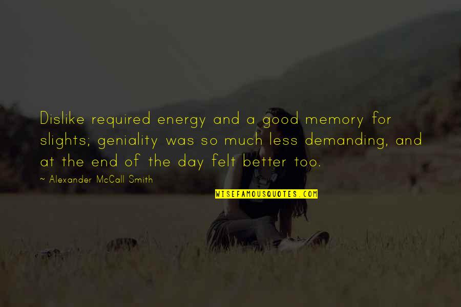 Shits Happen Quotes By Alexander McCall Smith: Dislike required energy and a good memory for