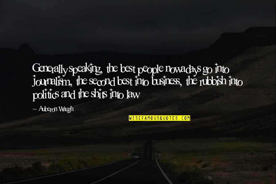 Shits Quotes By Auberon Waugh: Generally speaking, the best people nowadays go into