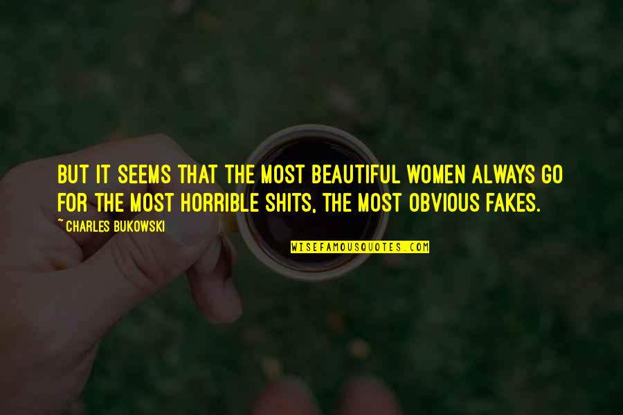 Shits Quotes By Charles Bukowski: But it seems that the most beautiful women