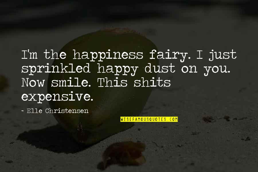 Shits Quotes By Elle Christensen: I'm the happiness fairy. I just sprinkled happy