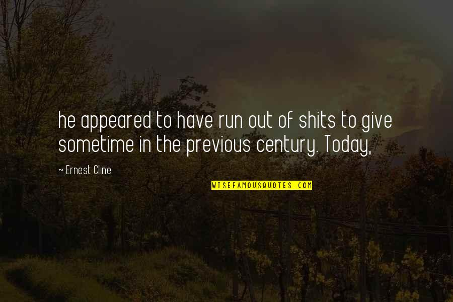 Shits Quotes By Ernest Cline: he appeared to have run out of shits