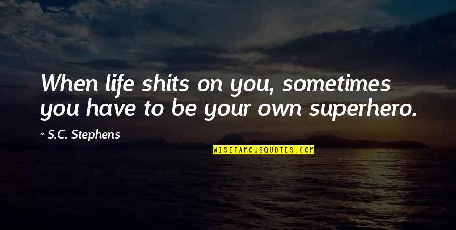 Shits Quotes By S.C. Stephens: When life shits on you, sometimes you have