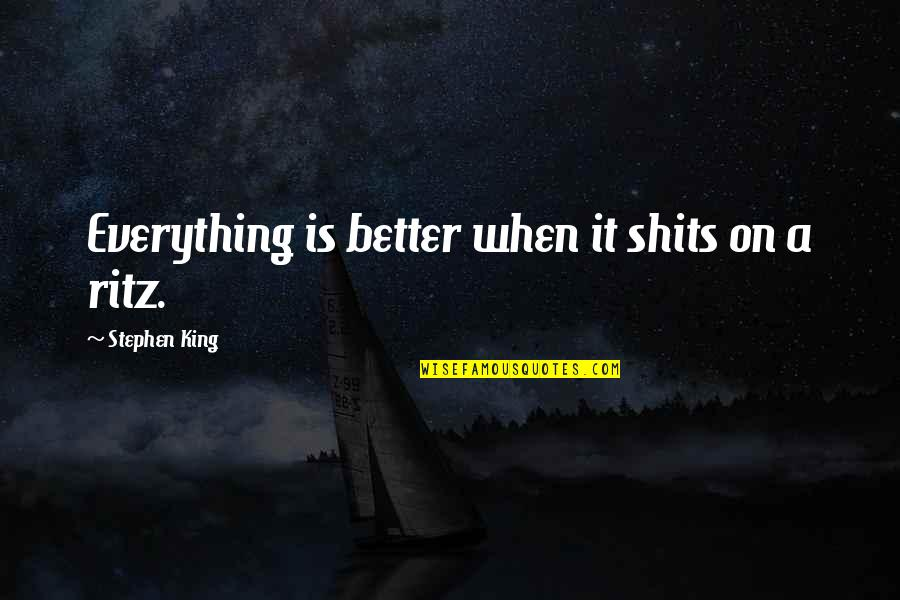 Shits Quotes By Stephen King: Everything is better when it shits on a