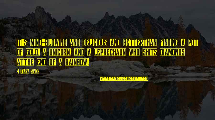 Shits Quotes By Tara Sivec: It's mind-blowing and delicious and betterthan finding a