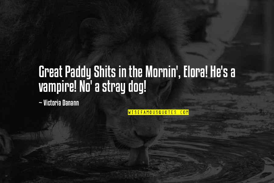Shits Quotes By Victoria Danann: Great Paddy Shits in the Mornin', Elora! He's