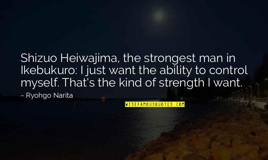 Shizuo Heiwajima Quotes By Ryohgo Narita: Shizuo Heiwajima, the strongest man in Ikebukuro: I