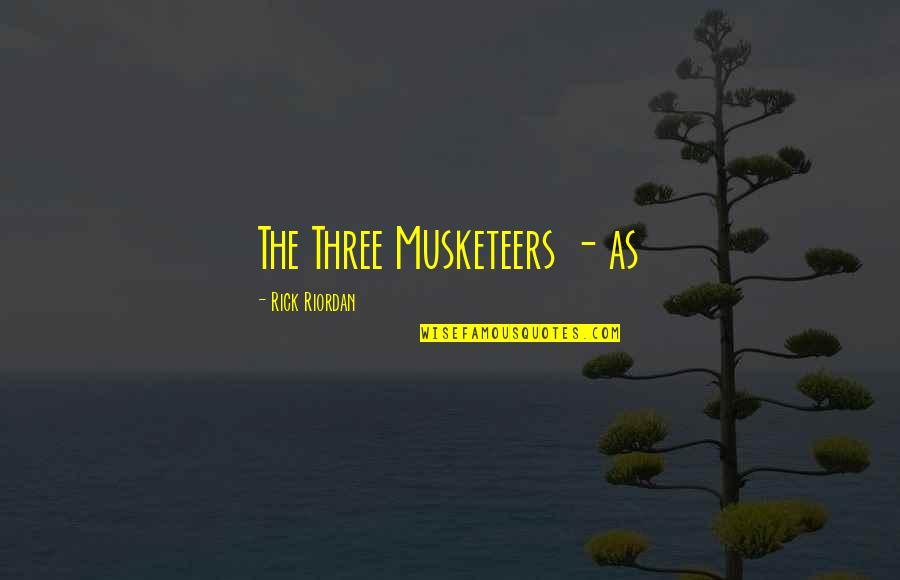 Shld Quotes By Rick Riordan: The Three Musketeers - as