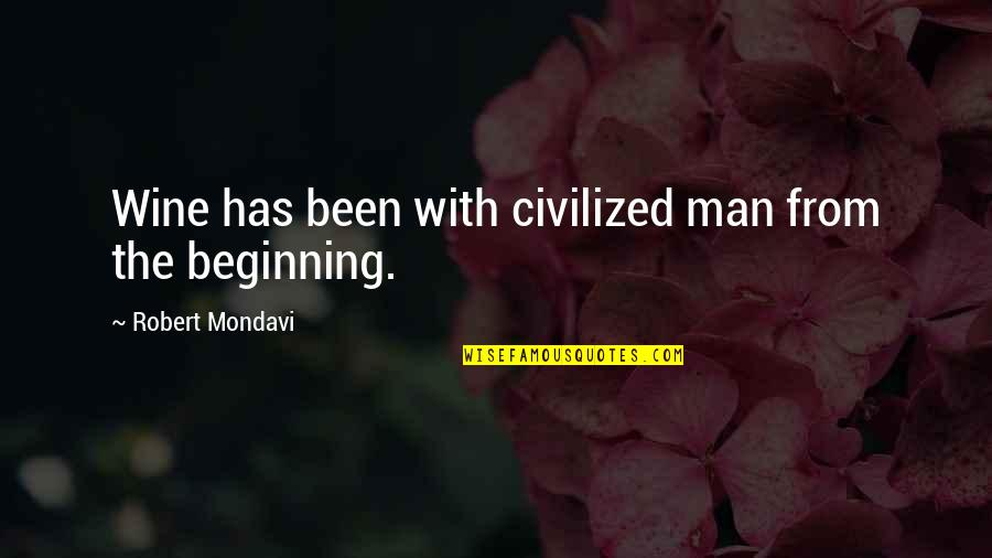 Shld Quotes By Robert Mondavi: Wine has been with civilized man from the
