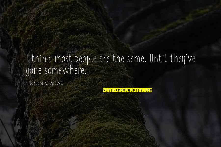 Shmeckel Quotes By Barbara Kingsolver: I think most people are the same. Until