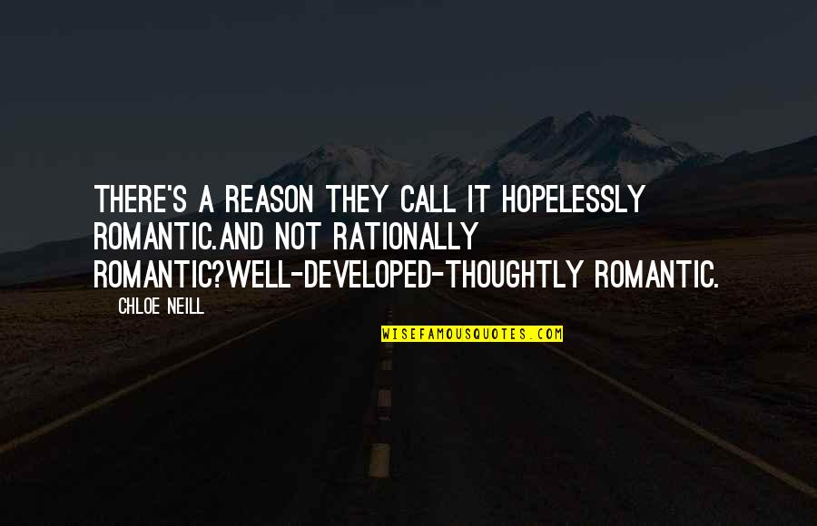 Shmeckel Quotes By Chloe Neill: There's a reason they call it hopelessly romantic.And
