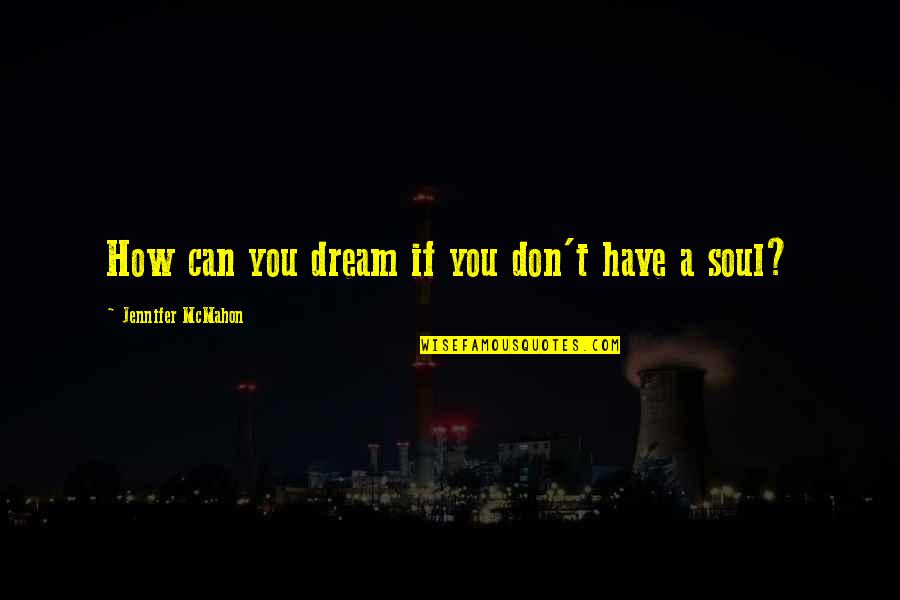 Shmeckel Quotes By Jennifer McMahon: How can you dream if you don't have