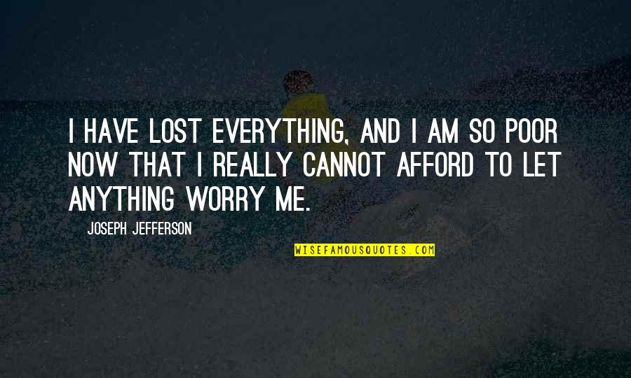 Shmeckel Quotes By Joseph Jefferson: I have lost everything, and I am so