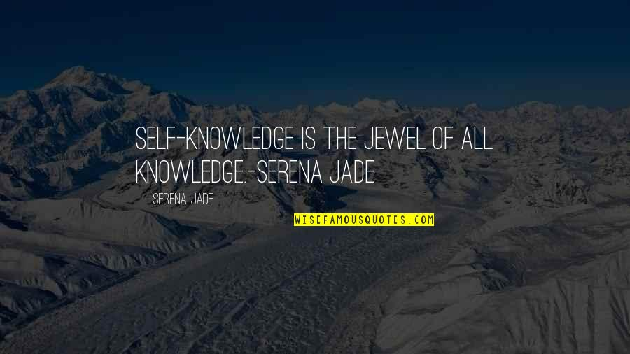 Shmeckel Quotes By Serena Jade: Self-Knowledge is the Jewel of all Knowledge.-Serena Jade