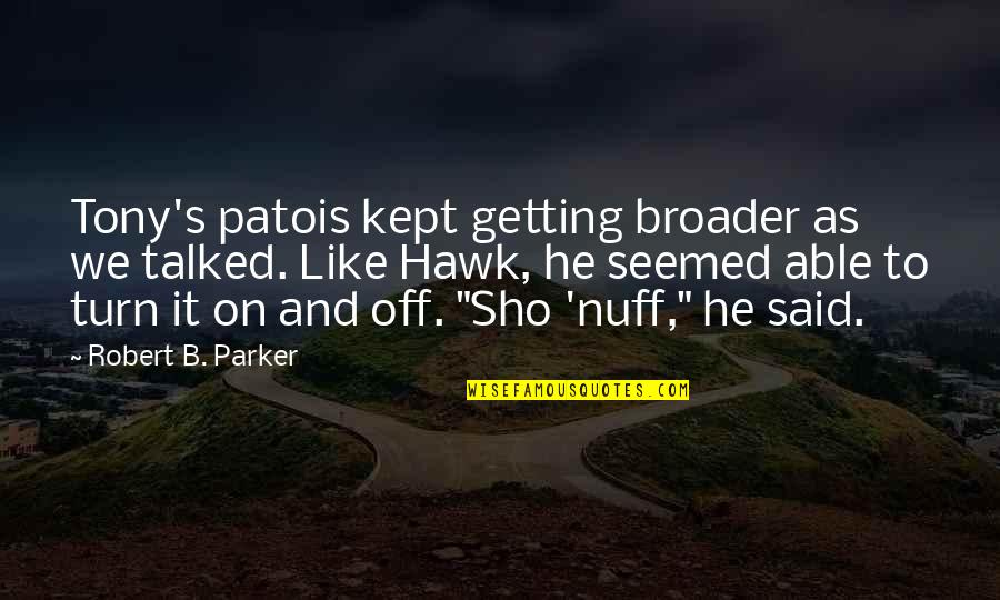 Sho Nuff Quotes By Robert B. Parker: Tony's patois kept getting broader as we talked.