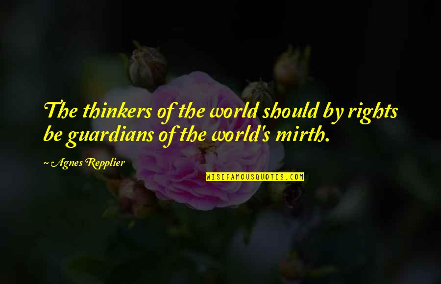 Shock Doctrine Quotes By Agnes Repplier: The thinkers of the world should by rights