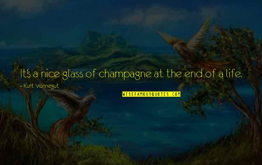 Shock Doctrine Quotes By Kurt Vonnegut: It's a nice glass of champagne at the