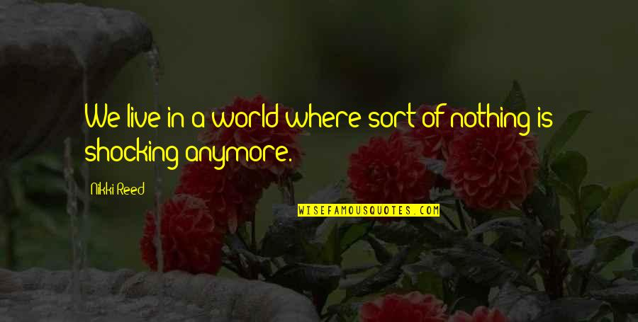 Shocking The World Quotes By Nikki Reed: We live in a world where sort of