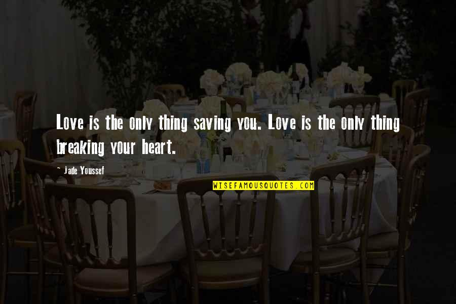 Shoddy Quotes By Jade Youssef: Love is the only thing saving you. Love