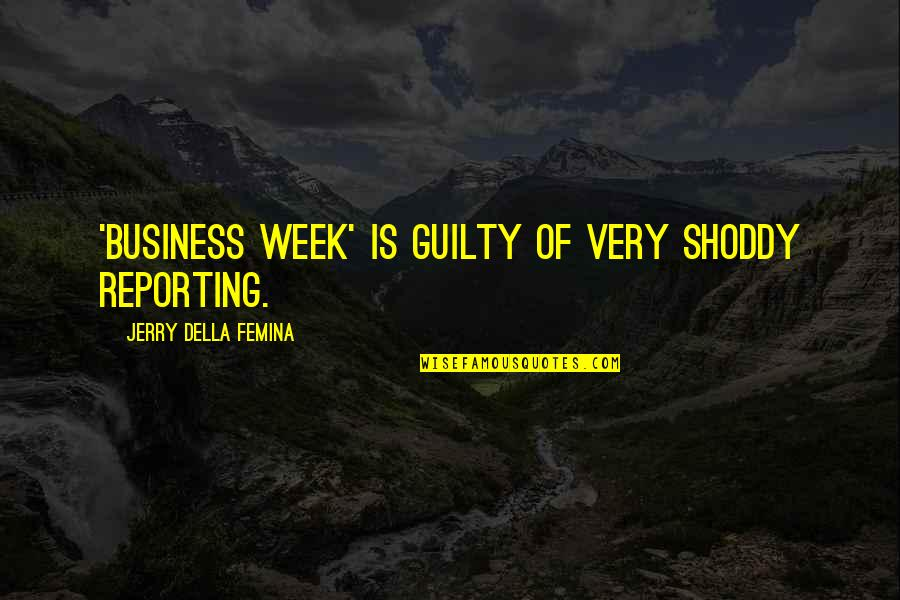 Shoddy Quotes By Jerry Della Femina: 'Business Week' is guilty of very shoddy reporting.