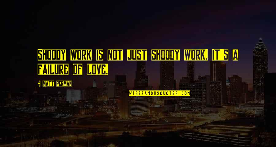 Shoddy Quotes By Matt Perman: Shoddy work is not just shoddy work. It's