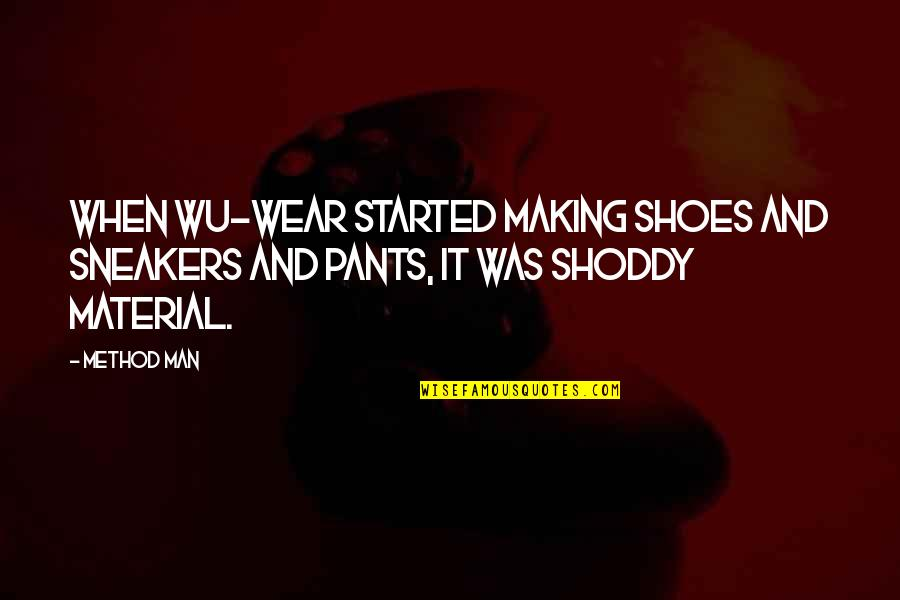 Shoddy Quotes By Method Man: When Wu-Wear started making shoes and sneakers and
