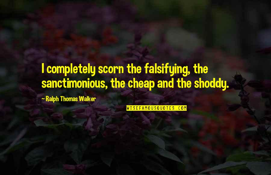 Shoddy Quotes By Ralph Thomas Walker: I completely scorn the falsifying, the sanctimonious, the