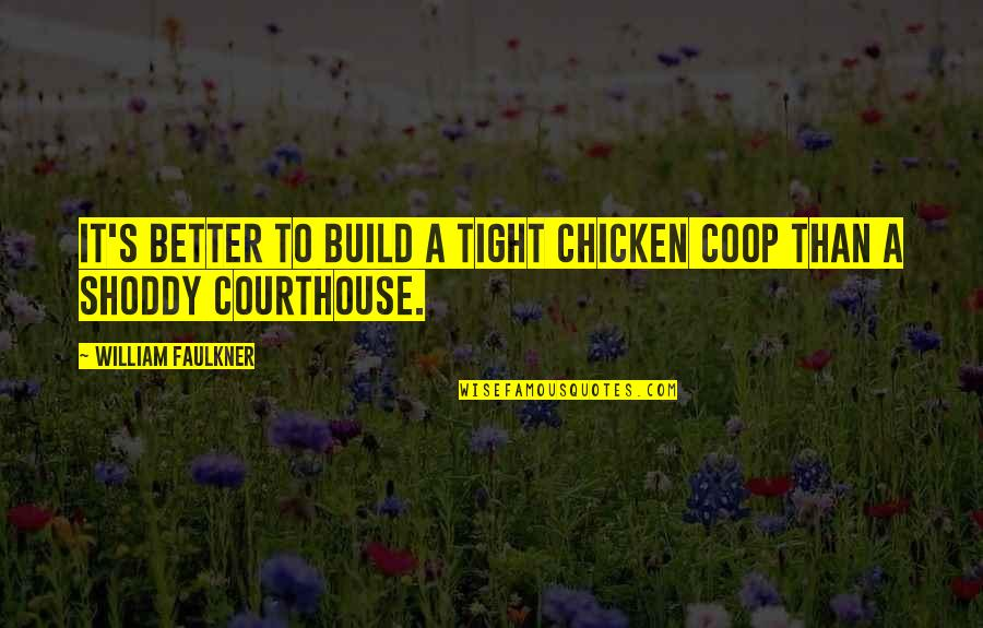 Shoddy Quotes By William Faulkner: It's better to build a tight chicken coop