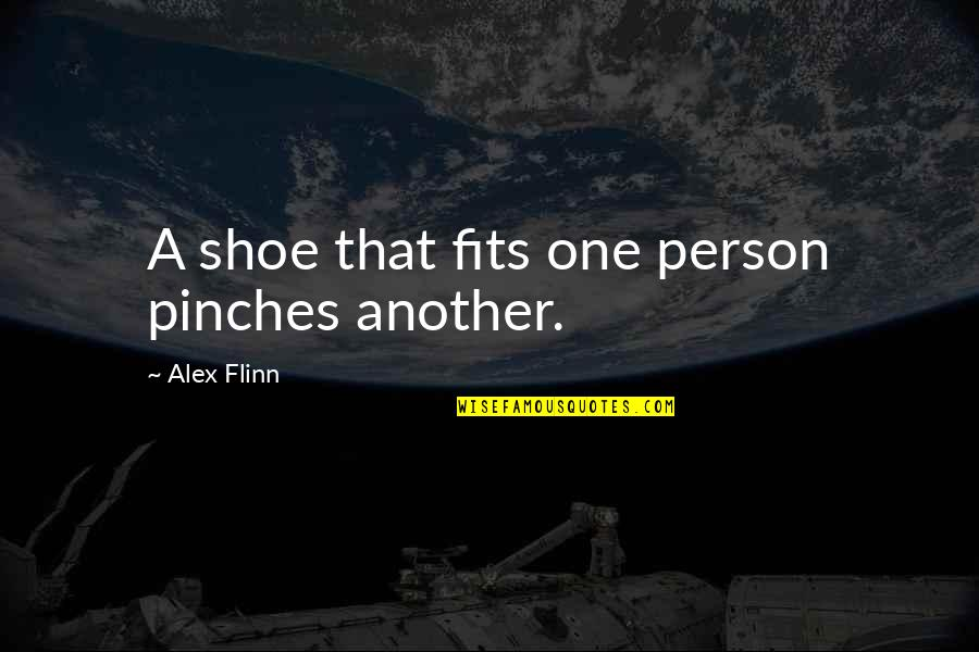 Shoe Fits Quotes By Alex Flinn: A shoe that fits one person pinches another.