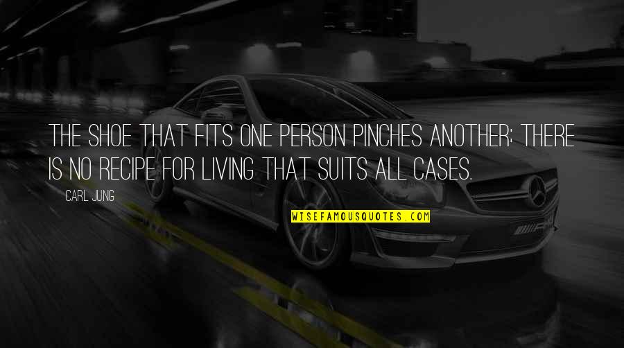Shoe Fits Quotes By Carl Jung: The shoe that fits one person pinches another;