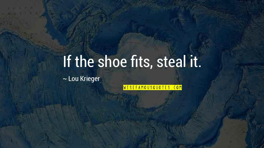 Shoe Fits Quotes By Lou Krieger: If the shoe fits, steal it.