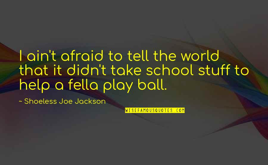 Shoeless Quotes By Shoeless Joe Jackson: I ain't afraid to tell the world that