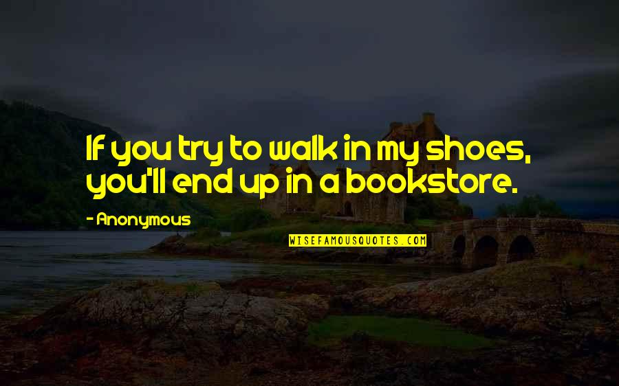 Shoes And Journey Quotes By Anonymous: If you try to walk in my shoes,