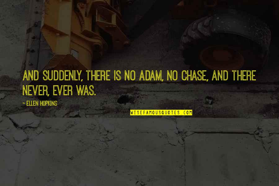 Shogun Of Harlem Quotes By Ellen Hopkins: And suddenly, there is no Adam, no Chase,