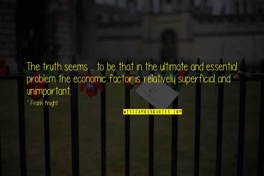 Shonski Quotes By Frank Knight: The truth seems ... to be that in