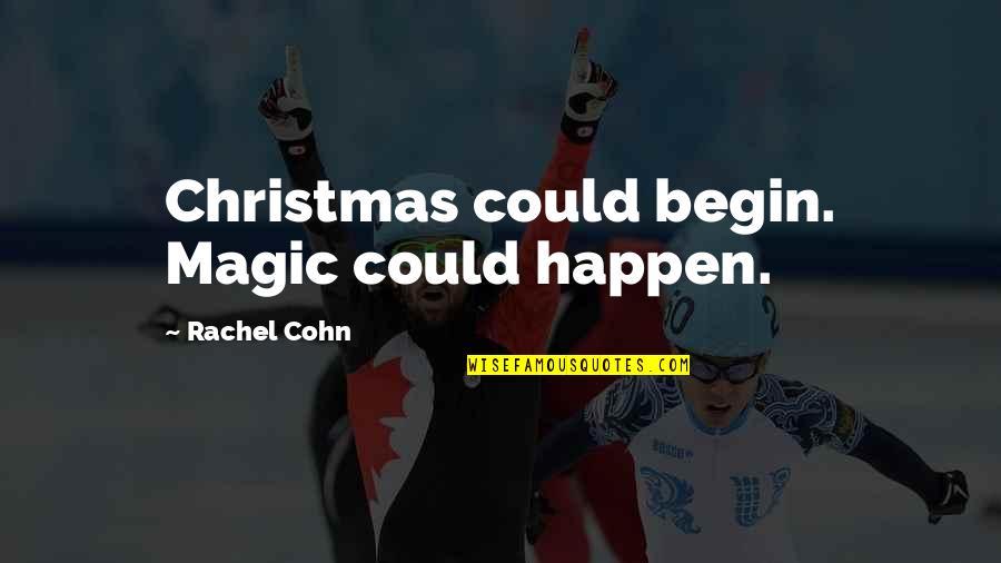 Shonski Quotes By Rachel Cohn: Christmas could begin. Magic could happen.