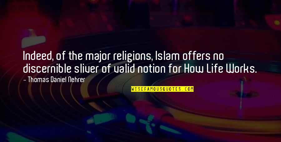 Shonski Quotes By Thomas Daniel Nehrer: Indeed, of the major religions, Islam offers no