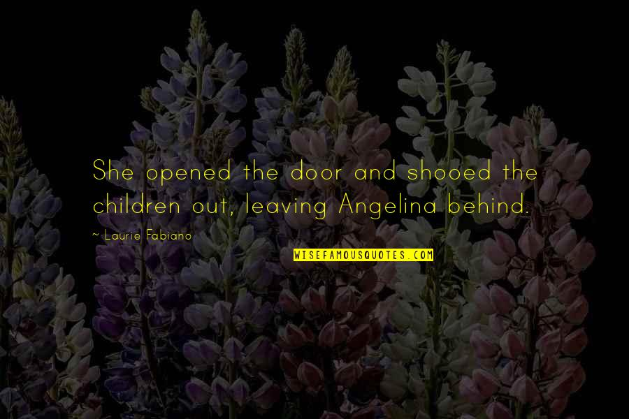 Shooed Quotes By Laurie Fabiano: She opened the door and shooed the children