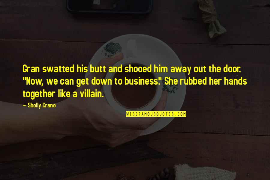 Shooed Quotes By Shelly Crane: Gran swatted his butt and shooed him away