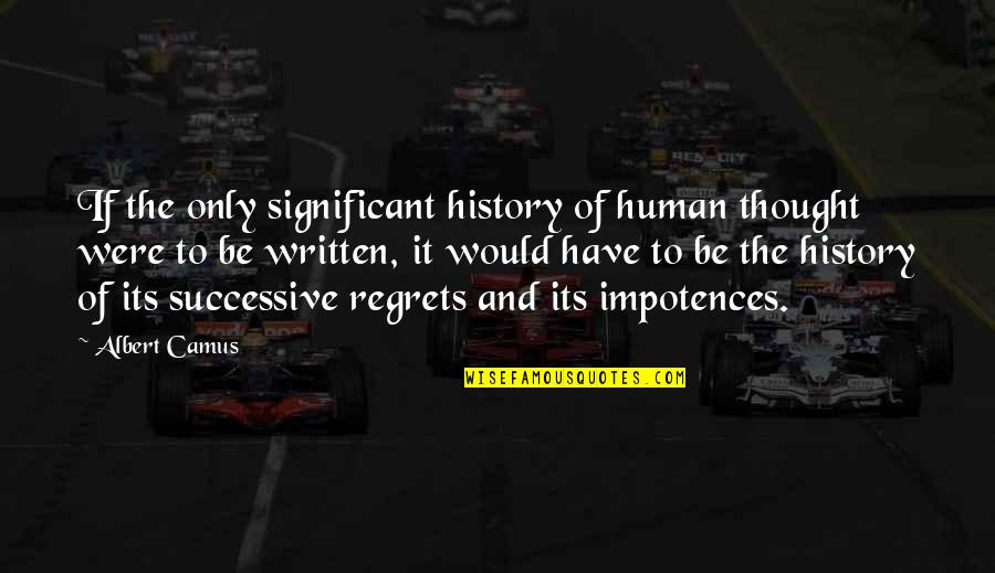 Shooters Liverpool Quotes By Albert Camus: If the only significant history of human thought