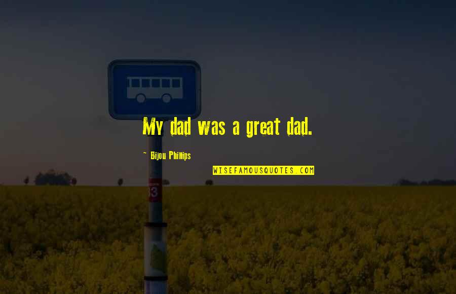 Shooters Liverpool Quotes By Bijou Phillips: My dad was a great dad.