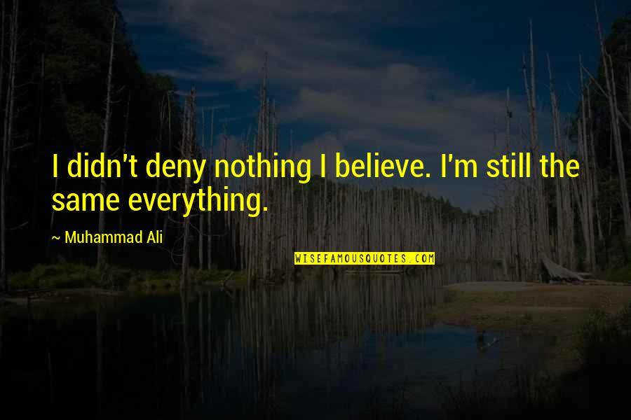 Shooters Liverpool Quotes By Muhammad Ali: I didn't deny nothing I believe. I'm still