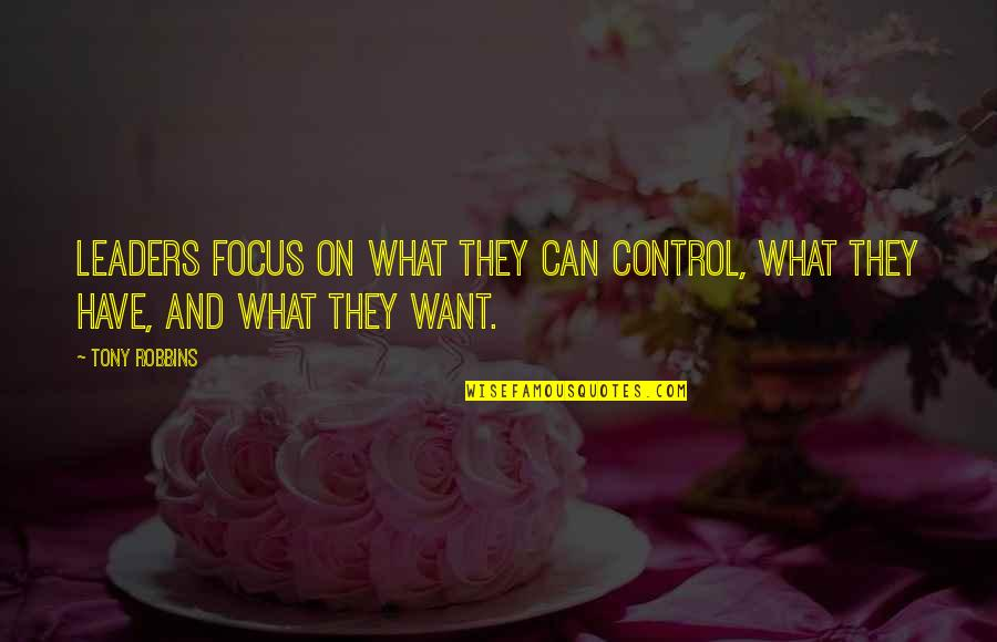 Shooters Liverpool Quotes By Tony Robbins: Leaders focus on what they can control, what