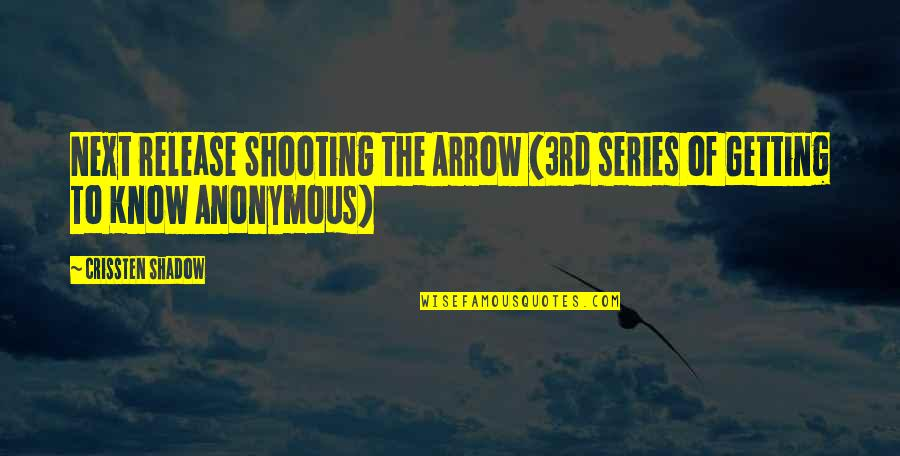 Shooting An Arrow Quotes By Crissten Shadow: Next release Shooting the Arrow (3rd series of