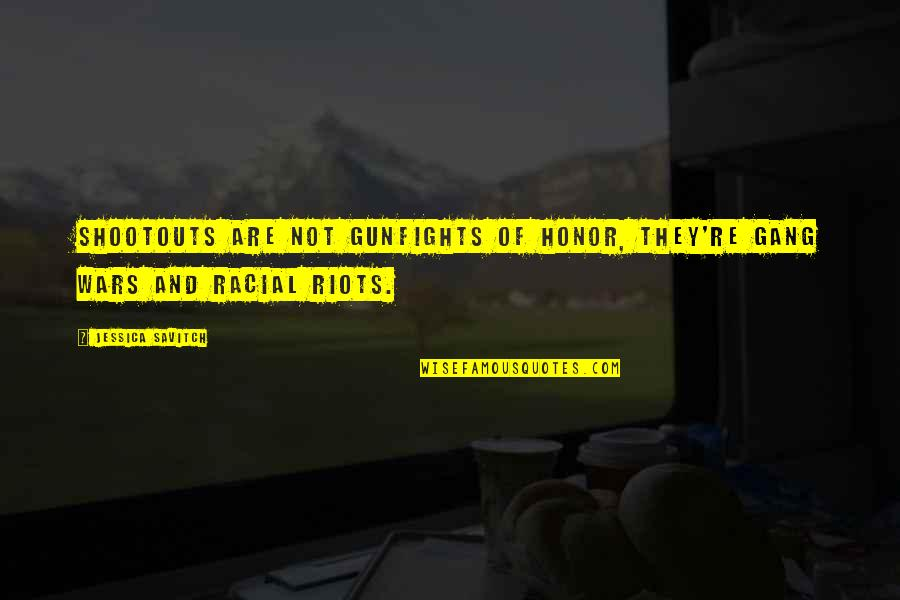 Shootouts Quotes By Jessica Savitch: Shootouts are not gunfights of honor, they're gang